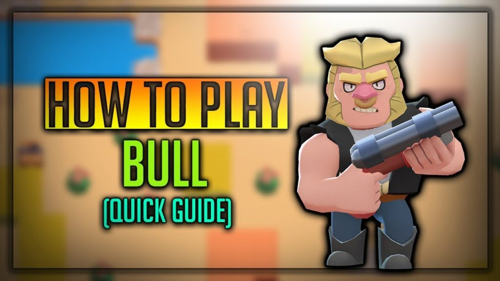 Bull Brawl Star Complete Guide, Tips, Wiki & Strategies Latest!