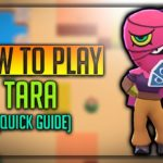 Tara Brawl Star Complete Guide, Tips, Wiki & Strategies Latest!