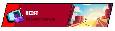 Heist Kaboom Canyon